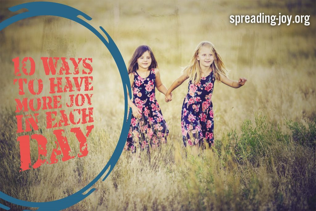 10 Ways to Have more Joy in Each day