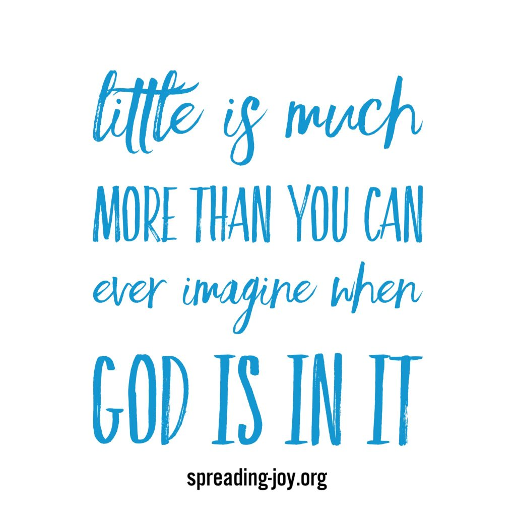 Little is Much When God is In It spreading-joy.org